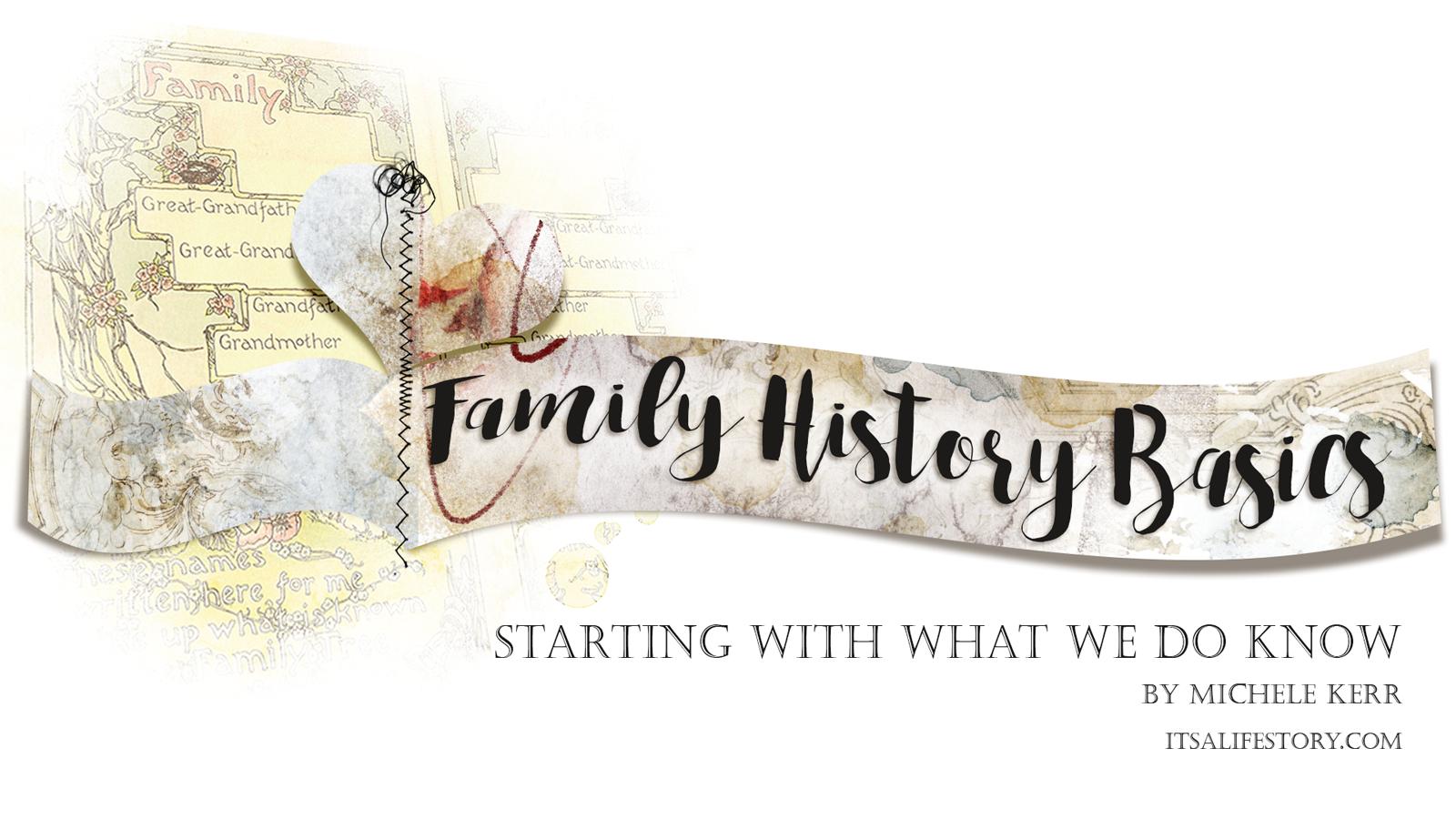 ItsALifeStory.com _ FAMILY HISTORY BASICS - Starting With What We DO Know