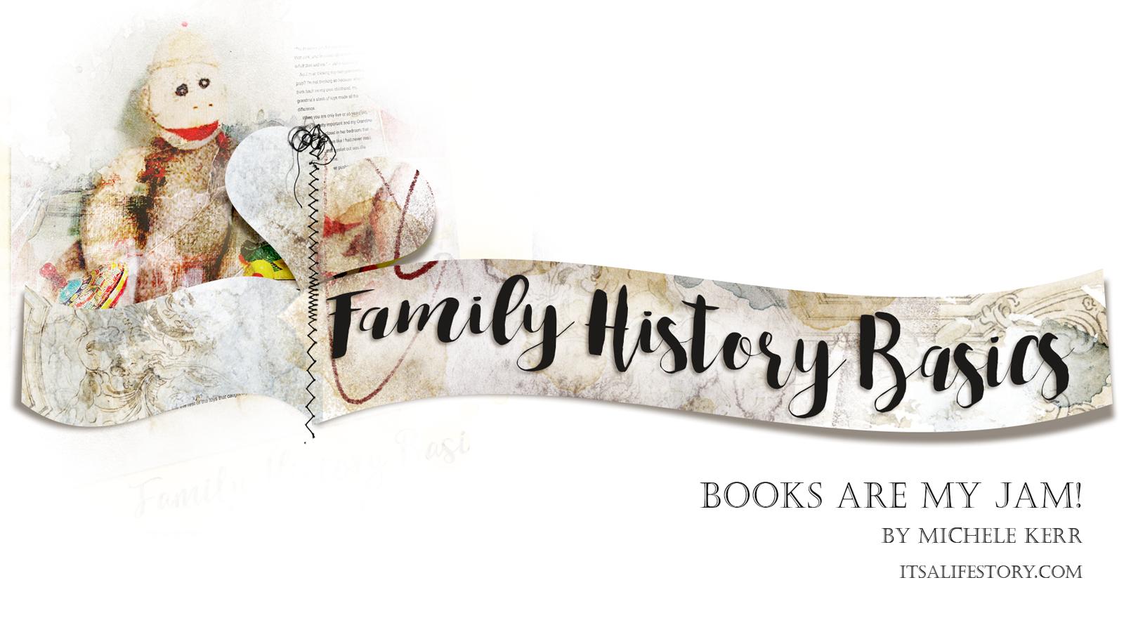 ItsALifeStory.com _ FAMILY HISTORY BASICS - Books are My Jam