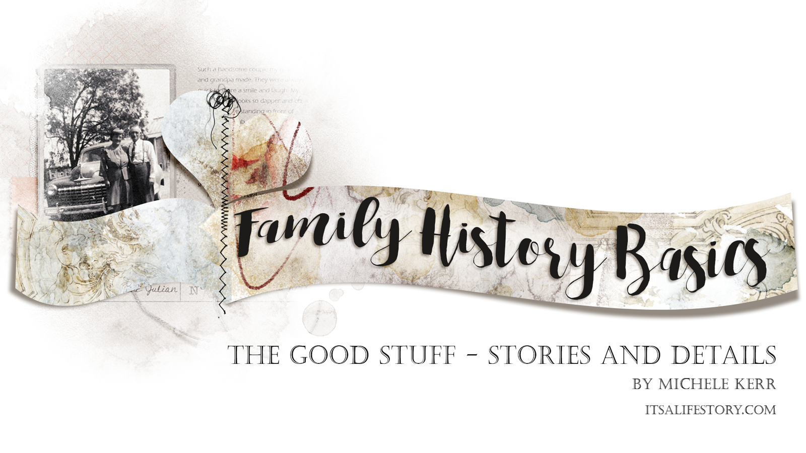 ItsALifeStory.com - FAMILY HISTORY BASICS _ The Good Stuff - Stories and Details
