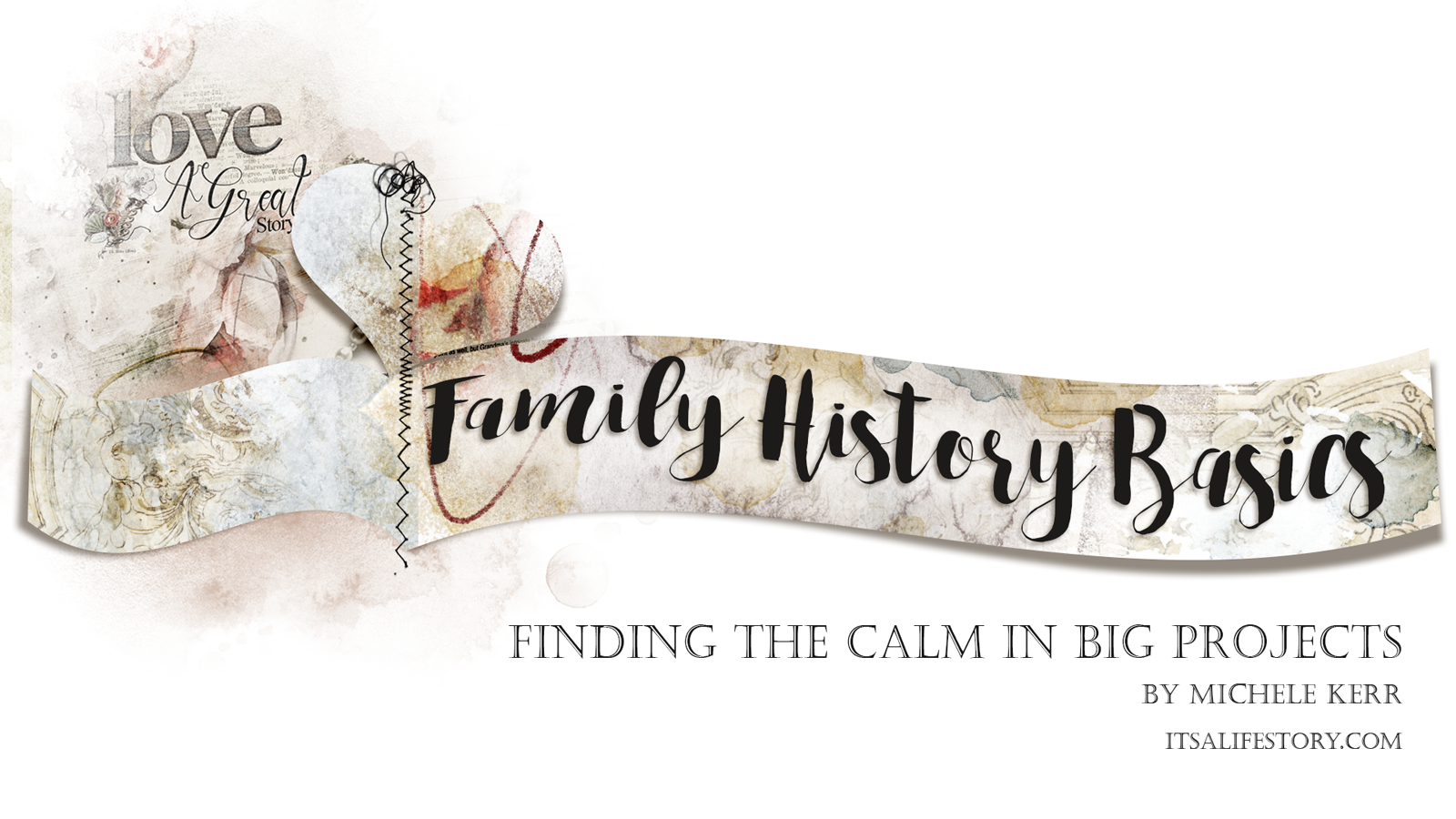 ItsALifeStory.com _ FAMILY HISTORY BASICS - Finding the Calm in Big Projects